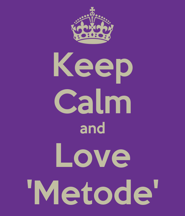 Keep Calm and Love 'Metode'