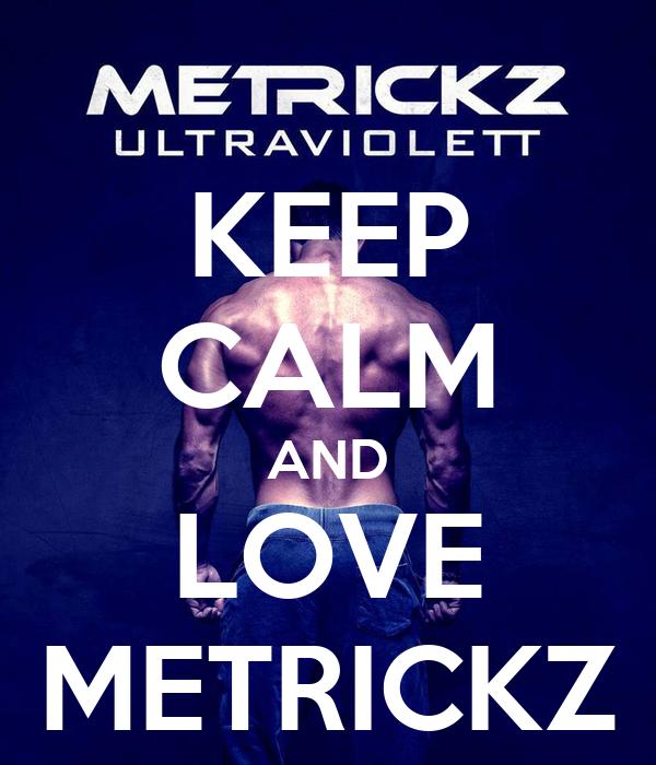 KEEP CALM AND LOVE METRICKZ