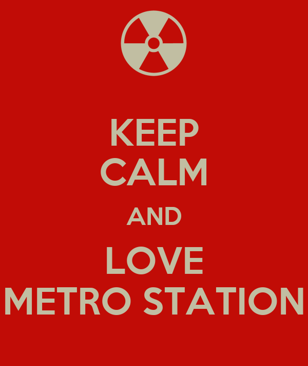 KEEP CALM AND LOVE METRO STATION