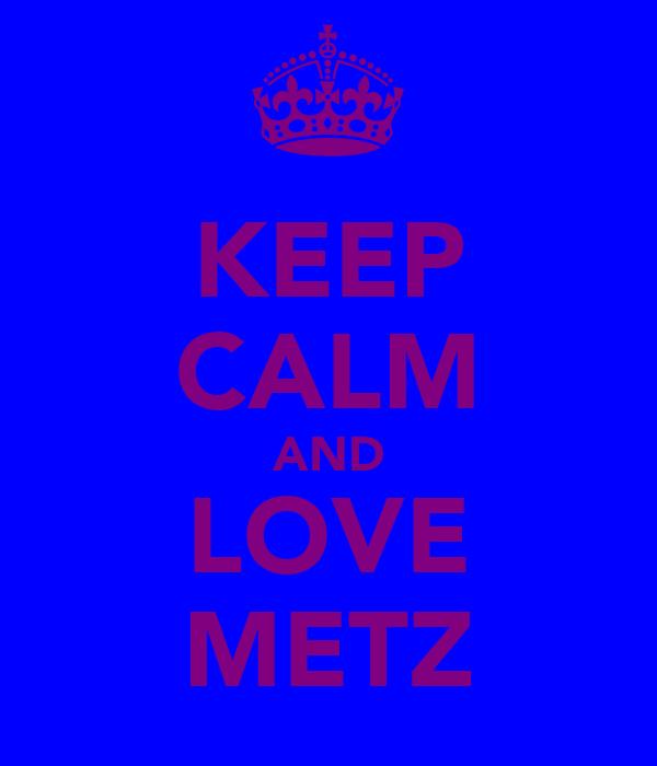 KEEP CALM AND LOVE METZ