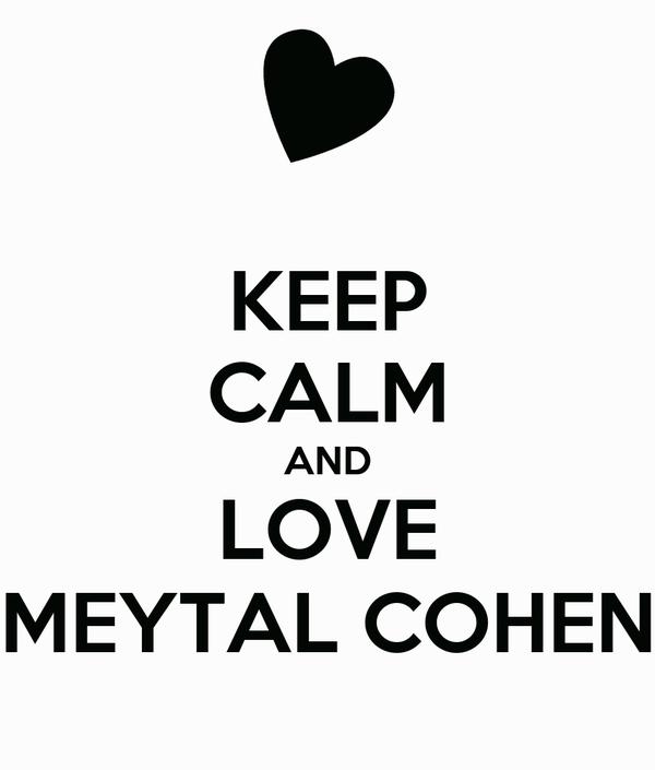 KEEP CALM AND LOVE MEYTAL COHEN
