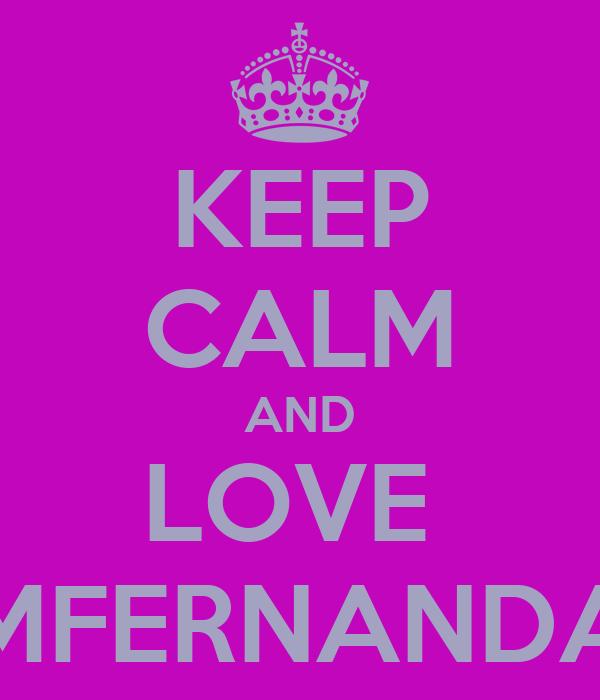 KEEP CALM AND LOVE  MFERNANDA