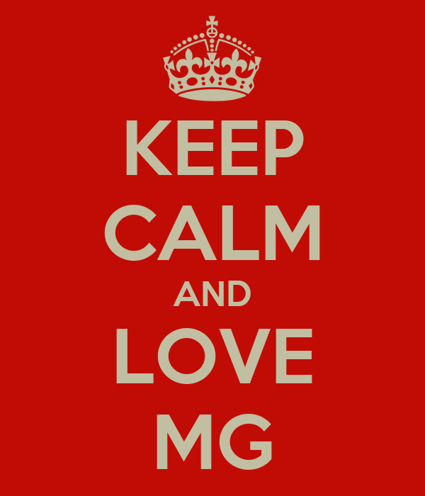 KEEP CALM AND LOVE MG