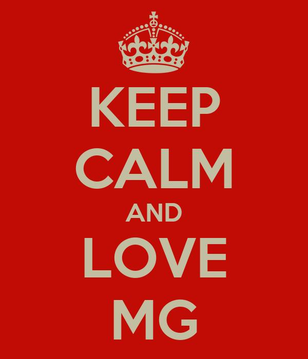 KEEP CALM AND LOVE MG