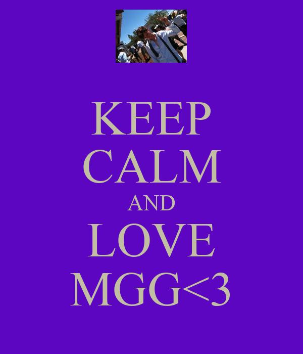 KEEP CALM AND LOVE MGG<3