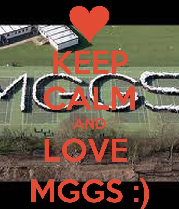 KEEP CALM AND LOVE  MGGS :)