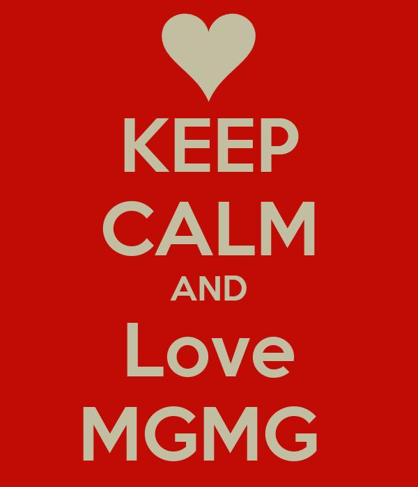 KEEP CALM AND Love MGMG
