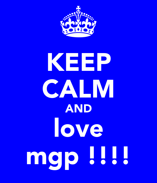 KEEP CALM AND love mgp !!!!