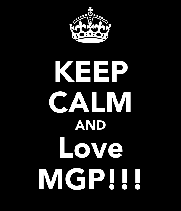 KEEP CALM AND Love MGP!!!