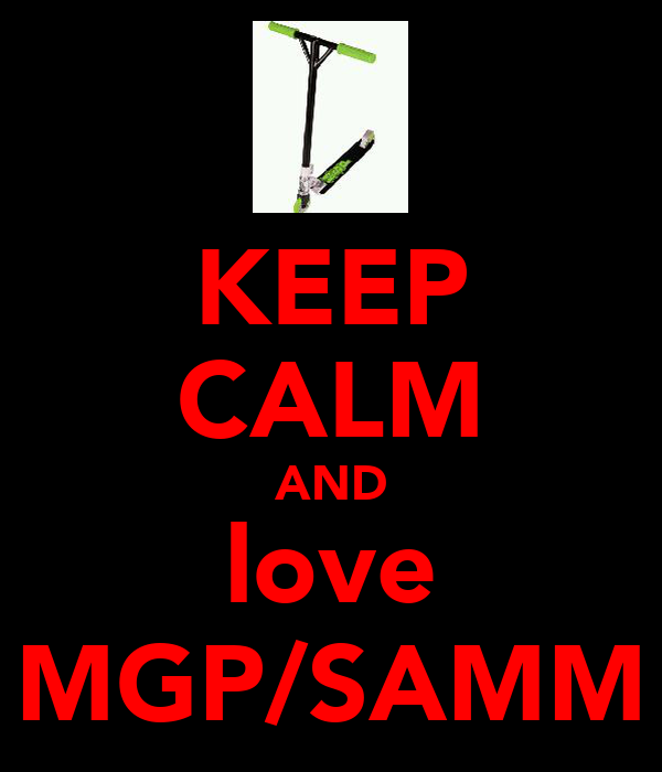 KEEP CALM AND love MGP/SAMM