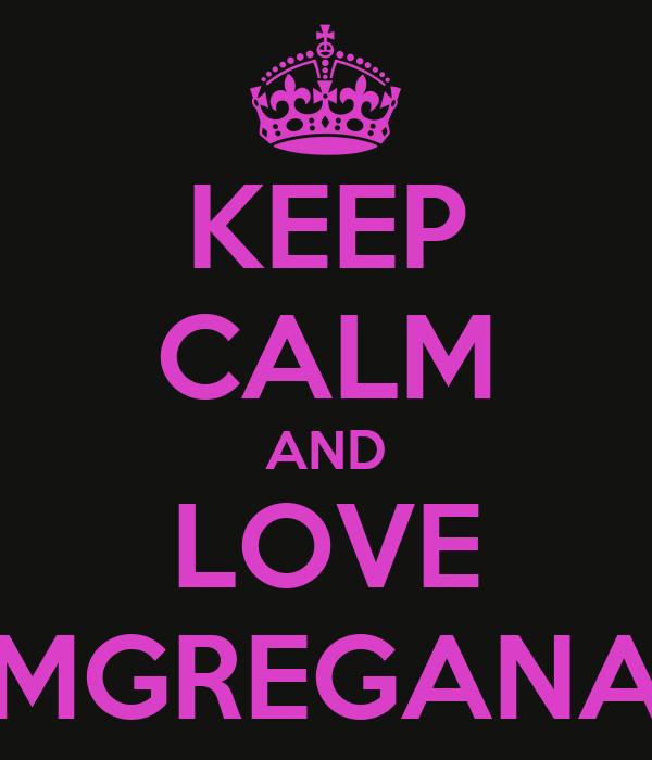 KEEP CALM AND LOVE MGREGANA