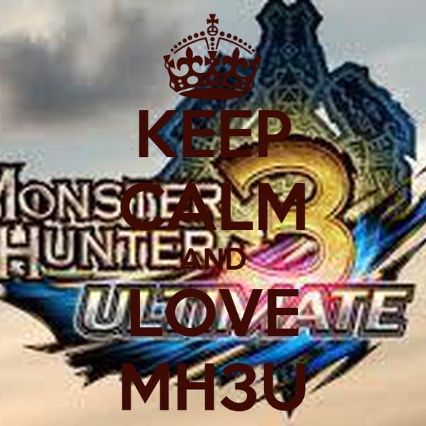 KEEP CALM AND LOVE MH3U