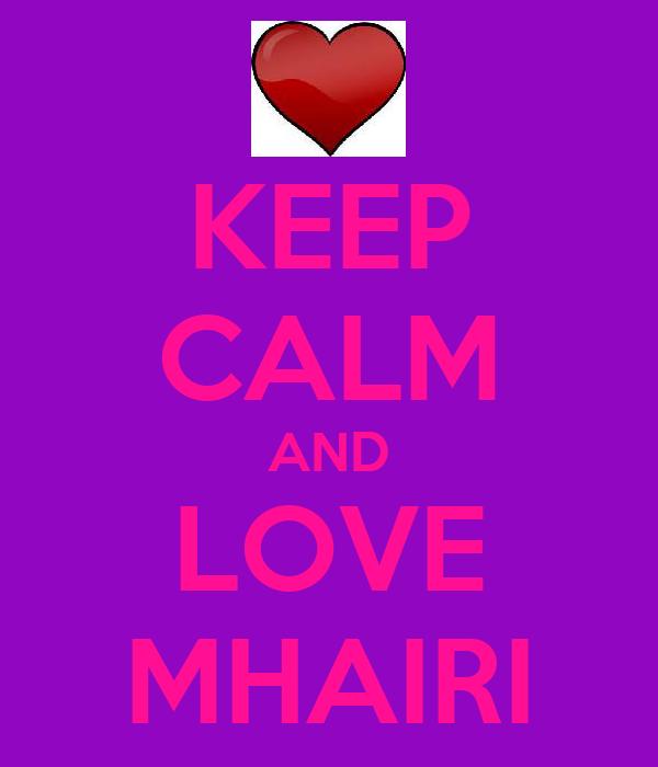 KEEP CALM AND LOVE MHAIRI