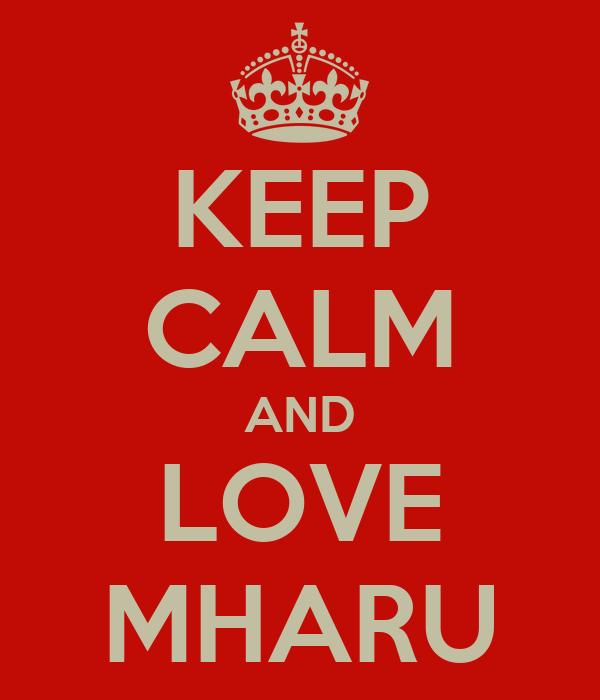 KEEP CALM AND LOVE MHARU