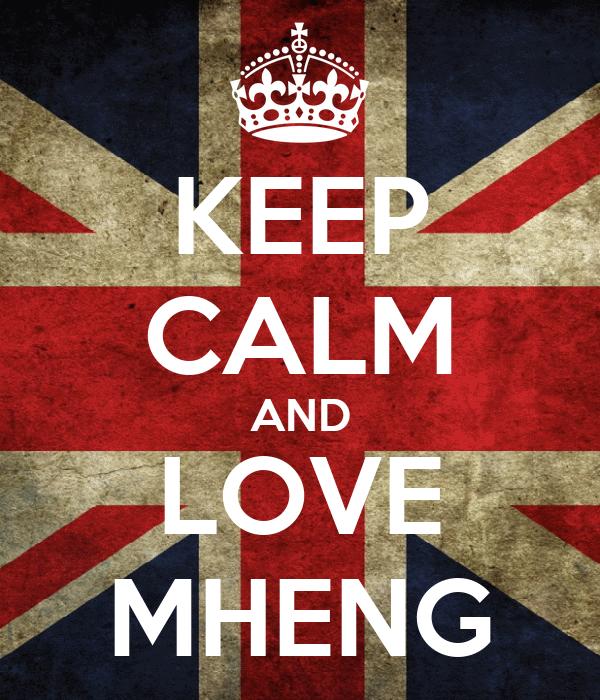 KEEP CALM AND LOVE MHENG