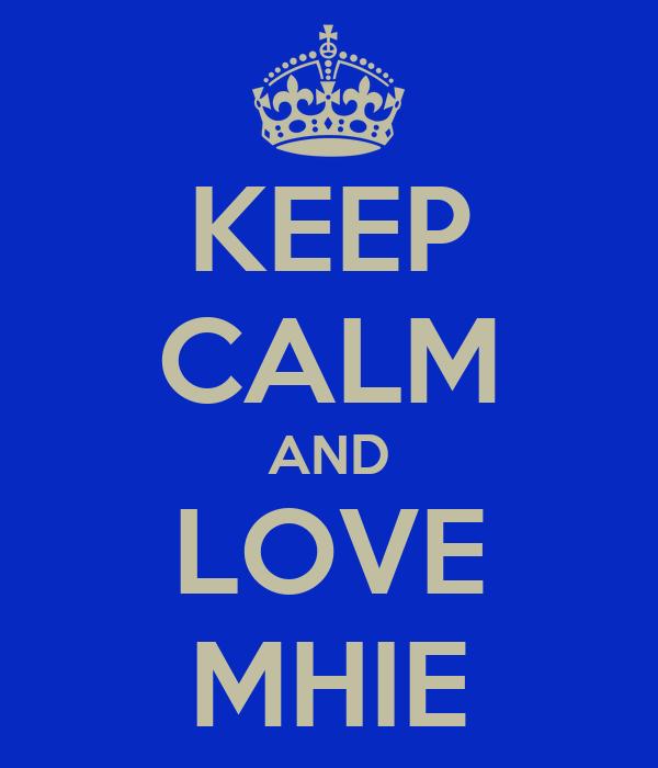 KEEP CALM AND LOVE MHIE