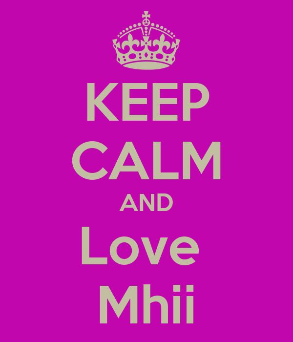 KEEP CALM AND Love  Mhii