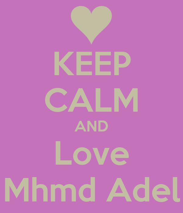 KEEP CALM AND Love Mhmd Adel