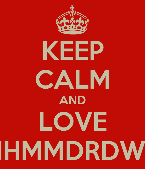 KEEP CALM AND LOVE MHMMDRDWN