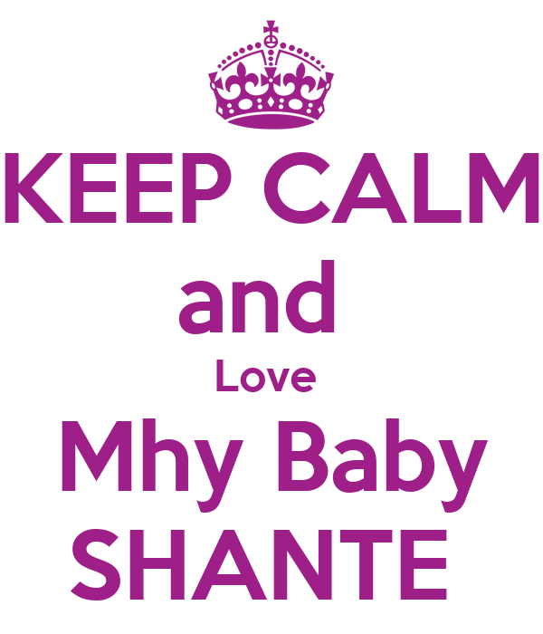 KEEP CALM and  Love  Mhy Baby SHANTE
