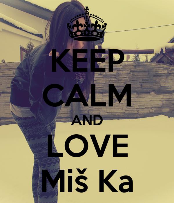 KEEP CALM AND LOVE Miš Ka