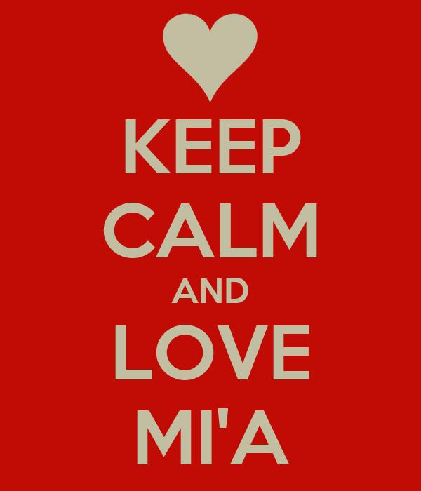 KEEP CALM AND LOVE MI'A