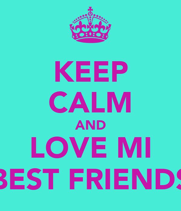 KEEP CALM AND LOVE MI BEST FRIENDS