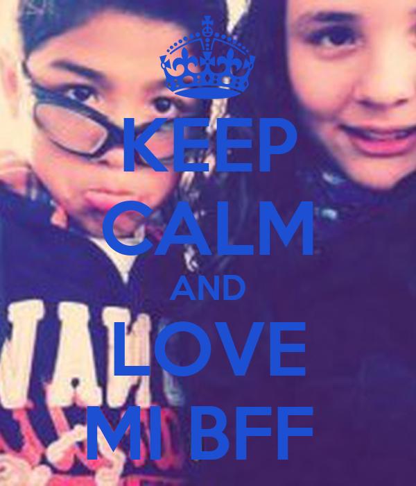 KEEP CALM AND LOVE MI BFF