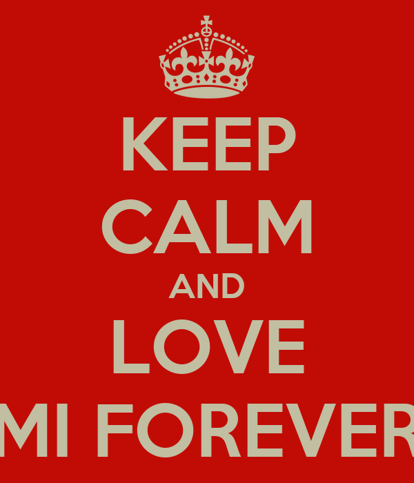KEEP CALM AND LOVE MI FOREVER