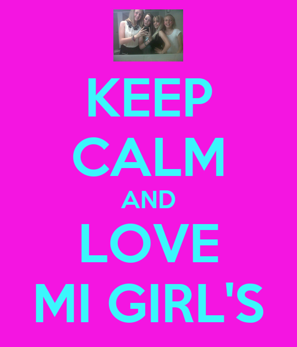 KEEP CALM AND LOVE MI GIRL'S