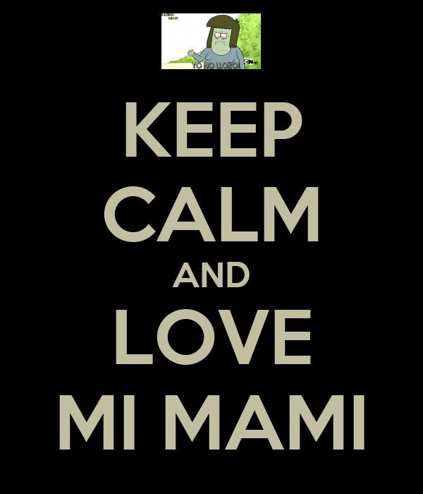 KEEP CALM AND LOVE MI MAMI