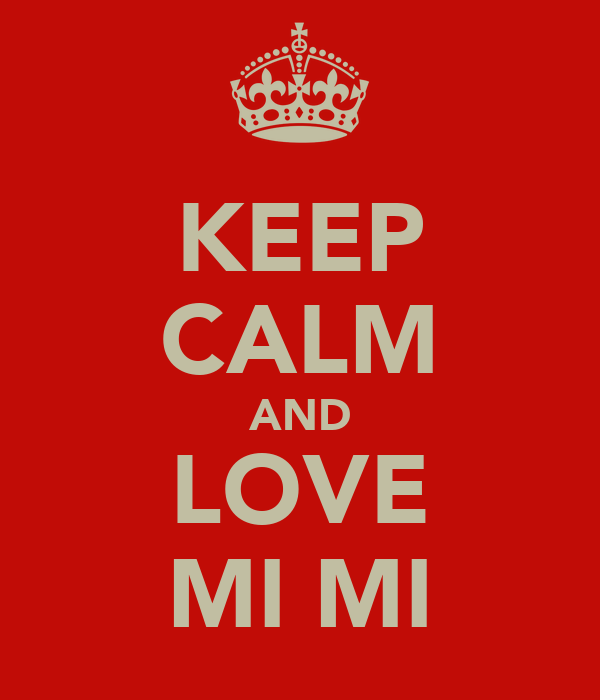KEEP CALM AND LOVE MI MI