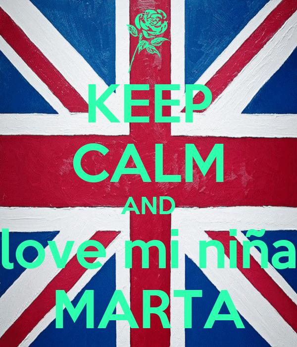 KEEP CALM AND love mi niña MARTA