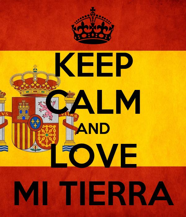 KEEP CALM AND LOVE MI TIERRA
