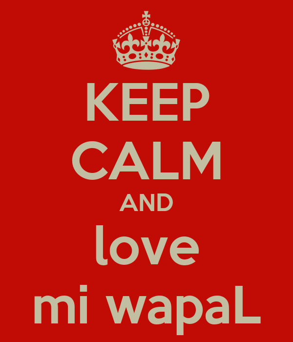 KEEP CALM AND love mi wapaL