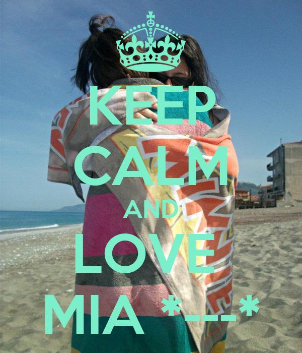 KEEP CALM AND LOVE  MIA *---*