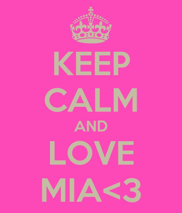 KEEP CALM AND LOVE MIA<3