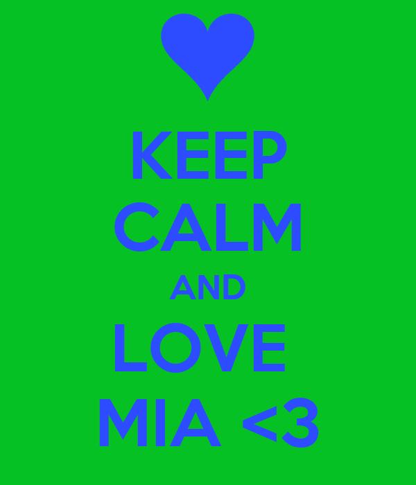 KEEP CALM AND LOVE  MIA <3