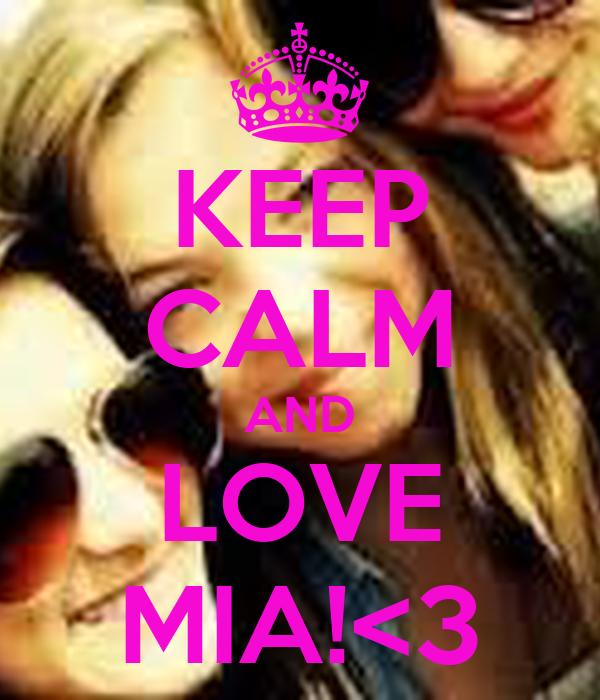 KEEP CALM AND LOVE MIA!<3