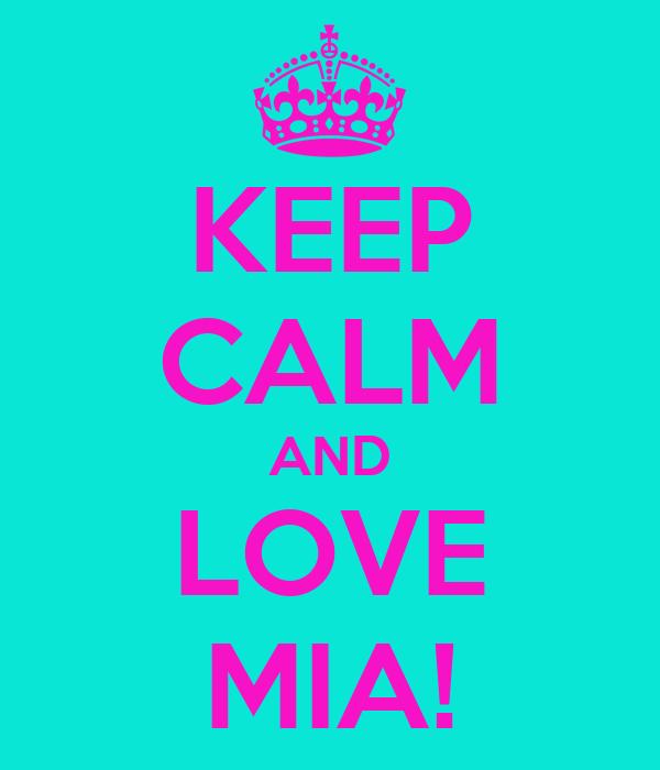 KEEP CALM AND LOVE MIA!