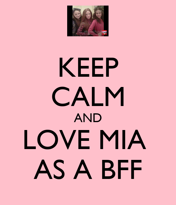 KEEP CALM AND LOVE MIA  AS A BFF