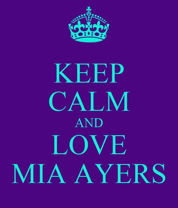 KEEP CALM AND LOVE MIA AYERS