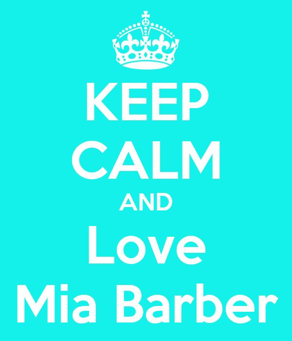 KEEP CALM AND Love Mia Barber