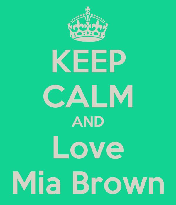 KEEP CALM AND Love Mia Brown