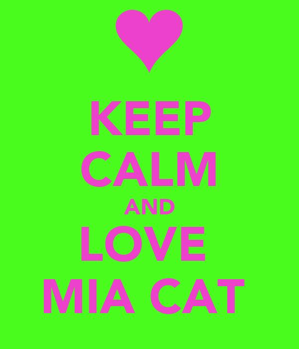 KEEP CALM AND LOVE  MIA CAT