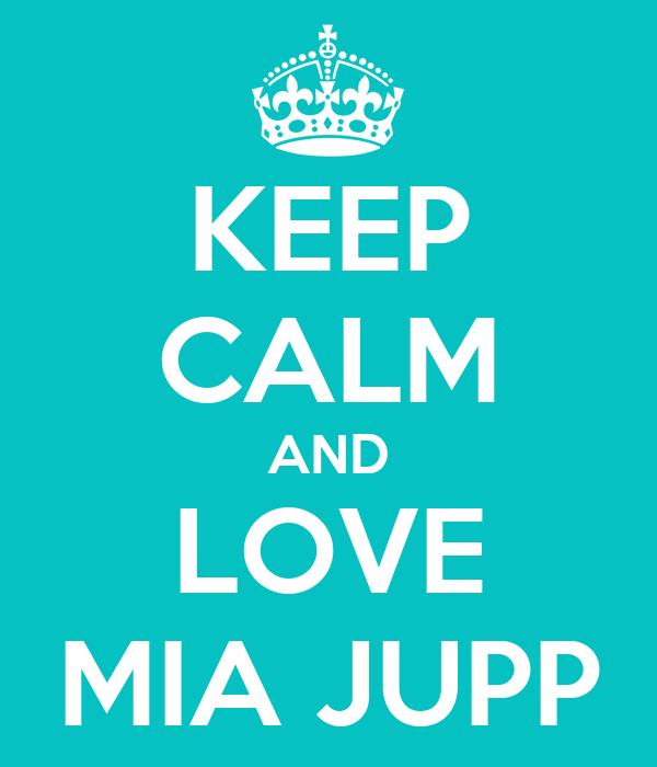 KEEP CALM AND LOVE MIA JUPP