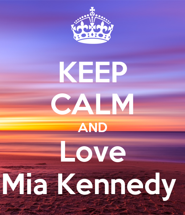 KEEP CALM AND Love Mia Kennedy