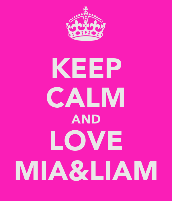KEEP CALM AND LOVE MIA&LIAM