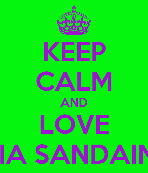 KEEP CALM AND LOVE MIA SANDAINE
