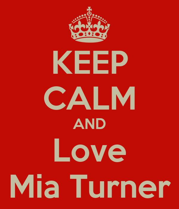 KEEP CALM AND Love Mia Turner